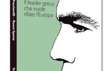 Libri & Conflitti. Tsipras chi? Il leader greco che vuole rifare l'Europa