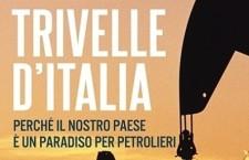 """I loro sogni sono i nostri mostri. Il libro """"Trivelle d'Italia"""" descrive il lavoro precario e pericoloso degli operai. E provato aumento di patologie tumorali"""
